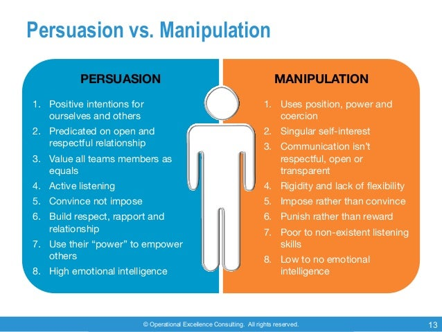 © Operational Excellence Consulting. All rights reserved. 13 Persuasion vs. Manipulation 1. Positive intentions for oursel...