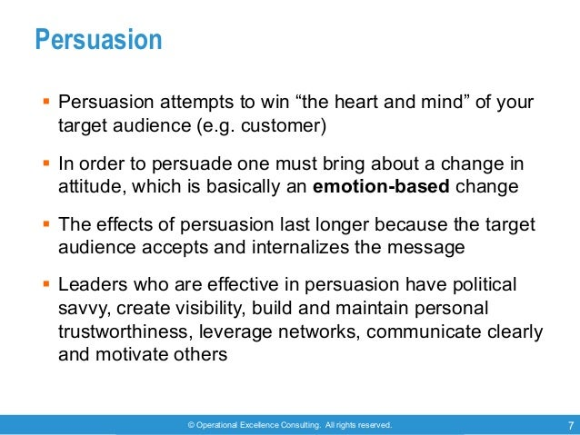 """© Operational Excellence Consulting. All rights reserved. 7 Persuasion § Persuasion attempts to win """"the heart and mind"""" o..."""