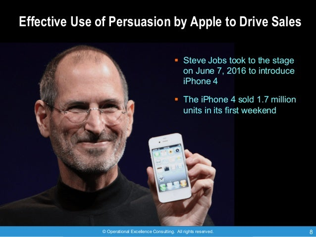 © Operational Excellence Consulting. All rights reserved. 8 Effective Use of Persuasion by Apple to Drive Sales § Steve Jo...