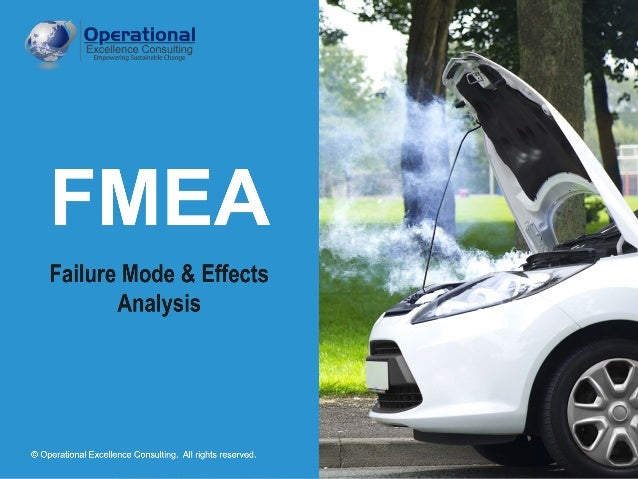 © Operational Excellence Consulting. All rights reserved. FMEA Failure Mode & Effects Analysis © Operational Excellence Co...