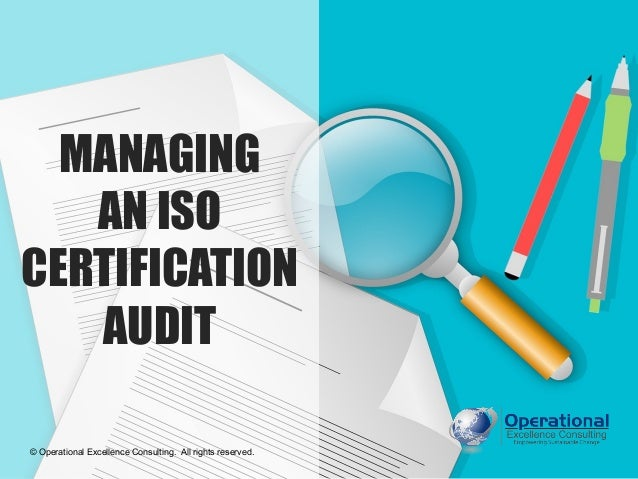 © Operational Excellence Consulting. All rights reserved. MANAGING AN ISO CERTIFICATION AUDIT © Operational Excellence Con...