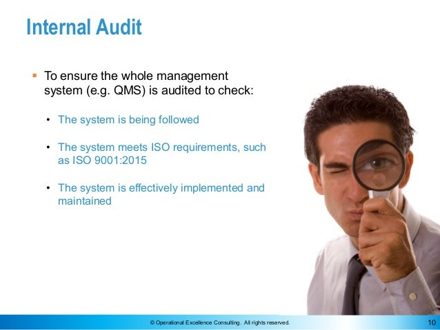 © Operational Excellence Consulting. All rights reserved. 10 Internal Audit § To ensure the whole management system (e.g. ...