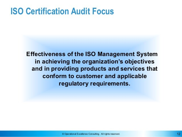 © Operational Excellence Consulting. All rights reserved. 12 ISO Certification Audit Focus Effectiveness of the ISO Manage...