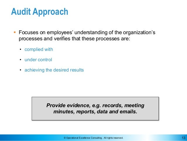 © Operational Excellence Consulting. All rights reserved. 13 Audit Approach § Focuses on employees' understanding of the o...