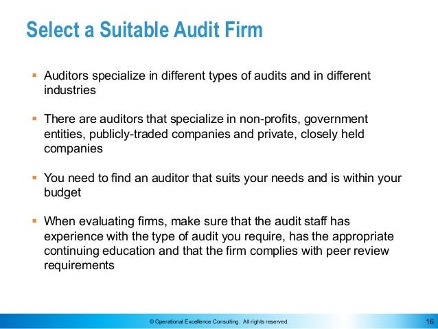© Operational Excellence Consulting. All rights reserved. 16 Select a Suitable Audit Firm § Auditors specialize in differe...