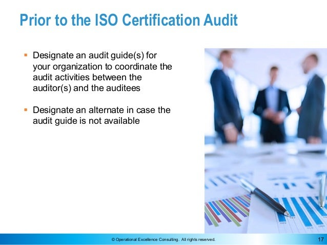 © Operational Excellence Consulting. All rights reserved. 17 Prior to the ISO Certification Audit § Designate an audit gui...