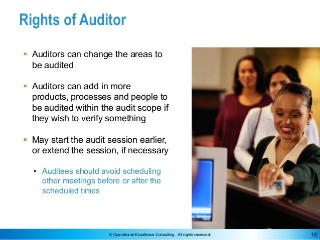 © Operational Excellence Consulting. All rights reserved. 18 Rights of Auditor § Auditors can change the areas to be audit...