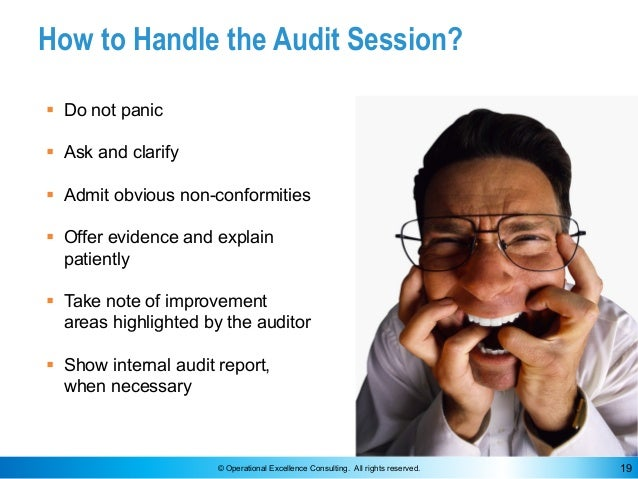 © Operational Excellence Consulting. All rights reserved. 19 How to Handle the Audit Session? § Do not panic § Ask and cla...
