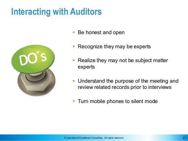 © Operational Excellence Consulting. All rights reserved. 21 Interacting with Auditors § Be honest and open § Recognize th...