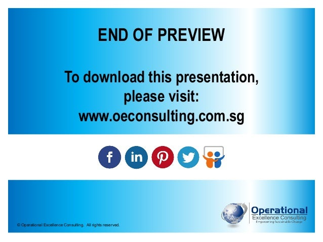 © Operational Excellence Consulting. All rights reserved. END OF PREVIEW To download this presentation, please visit: www....