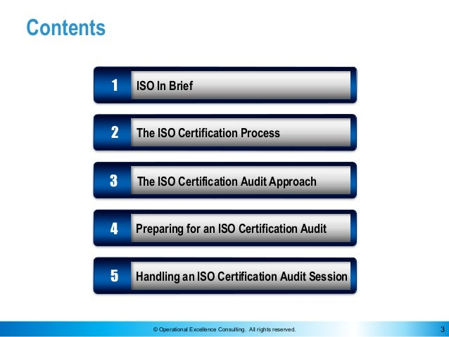 © Operational Excellence Consulting. All rights reserved. 3 Contents 2 3 4 The ISO Certification Process The ISO Certifica...
