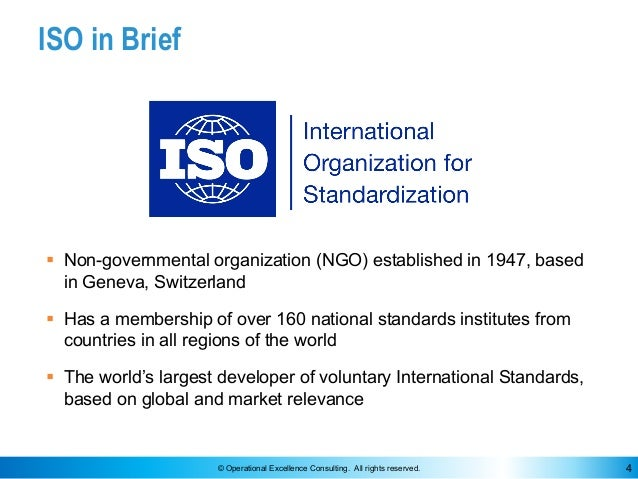 © Operational Excellence Consulting. All rights reserved. 4 ISO in Brief § Non-governmental organization (NGO) established...