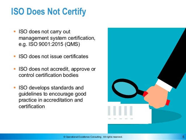 © Operational Excellence Consulting. All rights reserved. 5 ISO Does Not Certify § ISO does not carry out management syste...