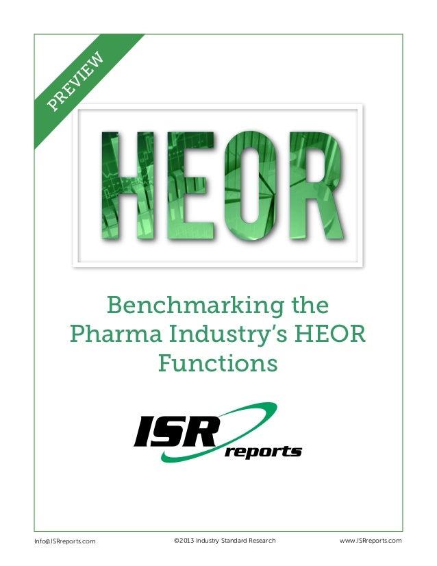 Benchmarking the Pharma Industry's HEOR Functions Info@ISRreports.com    ©2013 Industry Standard Research www.ISRreport...