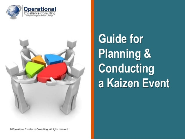 © Operational Excellence Consulting. All rights reserved. Guide for Planning & Conducting a Kaizen Event