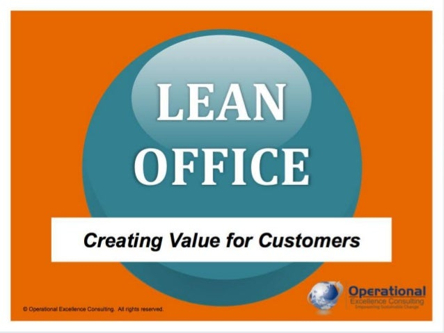 © Operational Excellence Consulting. All rights reserved. LEAN OFFICE Creating Value for Customers