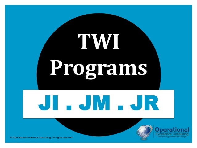 © Operational Excellence Consulting. All rights reserved. TWI Programs JI . JM . JR