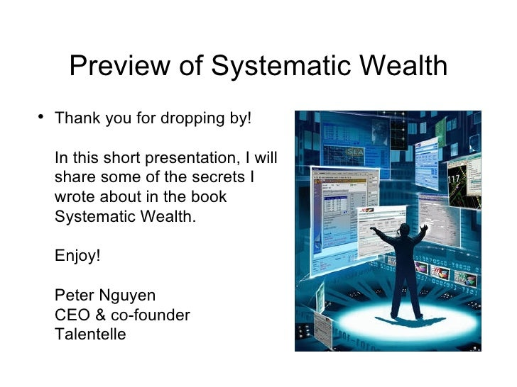 Preview of Systematic Wealth <ul><li>Thank you for dropping by! In this short presentation, I will share some of the secre...