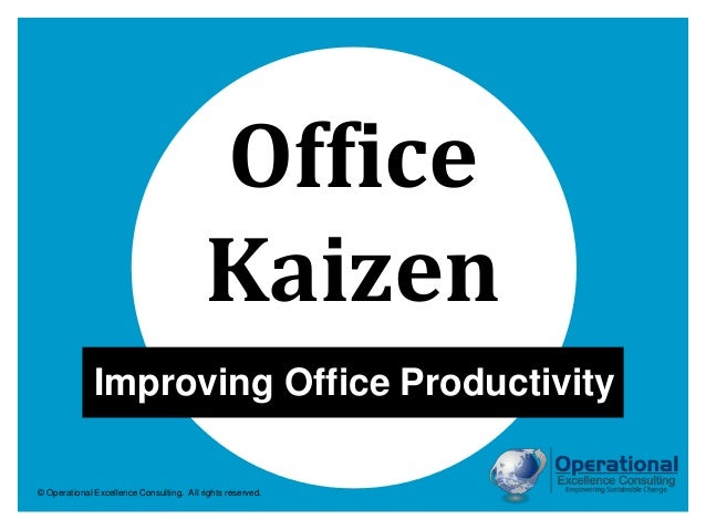 © Operational Excellence Consulting. All rights reserved. Office Kaizen Improving Office Productivity
