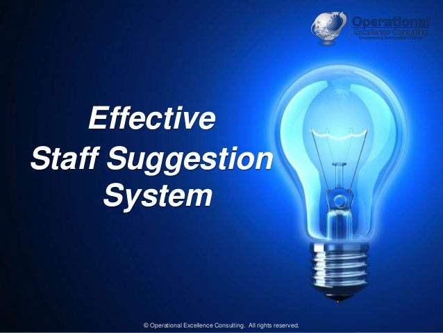 © Operational Excellence Consulting. All rights reserved. 1 Effective Staff Suggestion System © Operational Excellence Con...