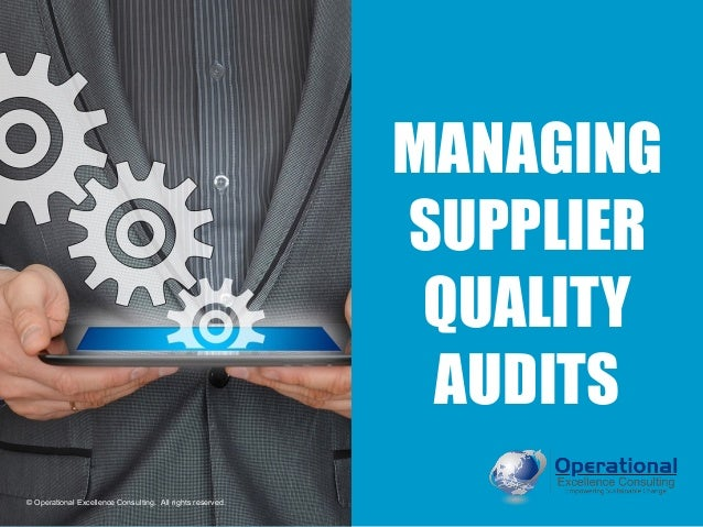 © Operational Excellence Consulting. All rights reserved. MANAGING SUPPLIER QUALITY AUDITS © Operational Excellence Consul...