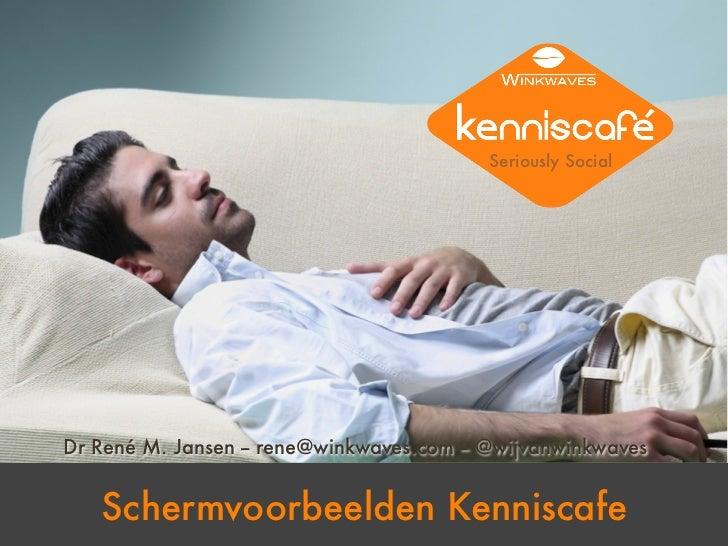Seriously SocialDr René M. Jansen -- rene@winkwaves.com -- @wijvanwinkwaves   Schermvoorbeelden Kenniscafe