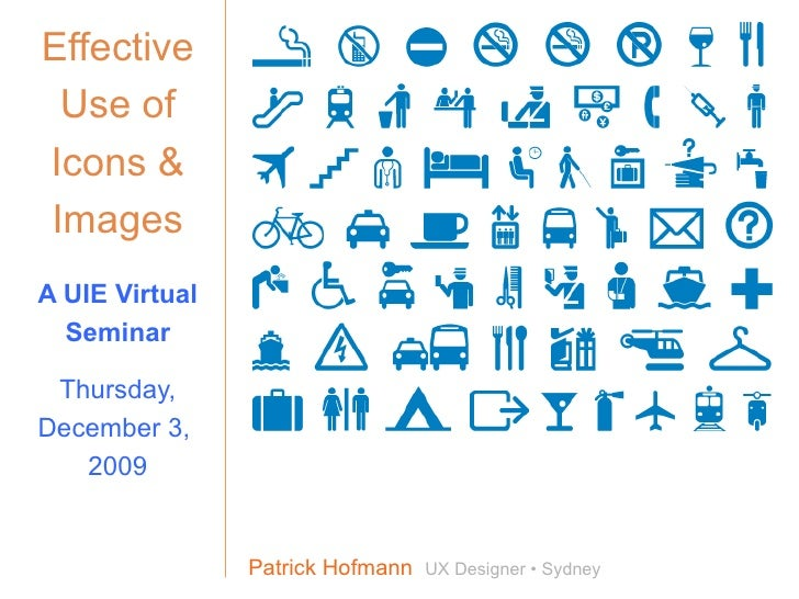 Effective Use of Icons & Images A UIE Virtual Seminar Thursday, December 3,  2009 Patrick Hofmann  UX Designer • Sydney Re...