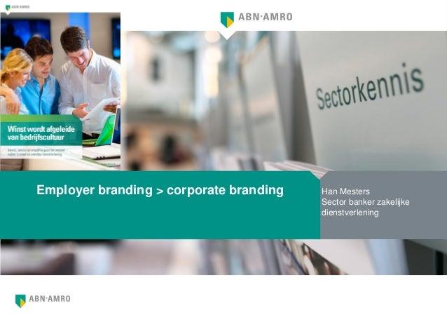 Employer branding > corporate branding Han Mesters Sector banker zakelijke dienstverlening