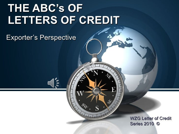 THE ABC's OF  LETTERS OF CREDIT Exporter's Perspective WZG Letter of Credit Series 2010  ©
