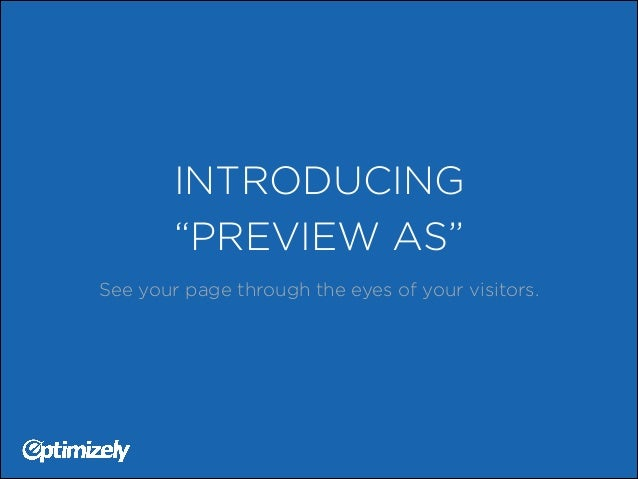 "INTRODUCING ""PREVIEW AS"" See your page through the eyes of your visitors."
