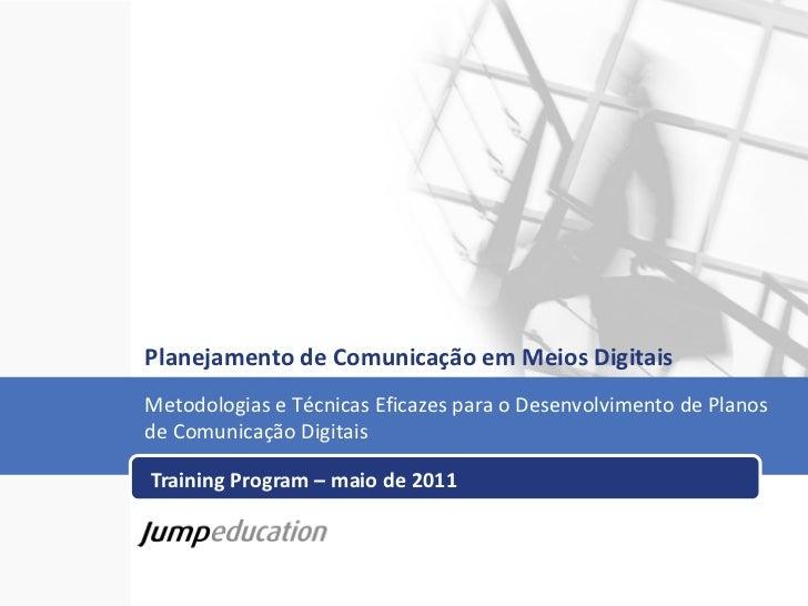 Planejamento de Comunicação em Meios Digitais   Training Program – maio de 2011 Metodologias e Técnicas Eficazes para o De...