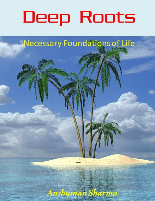 Title Page                  Deep Roots             Necessary Foundations of Life                       Anshuman Sharma