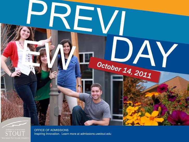 PREVIEW<br />DAY<br />October 14, 2011<br />OFFICE OF ADMISSIONS<br />Inspiring Innovation.  Learn more at admissions.uwst...