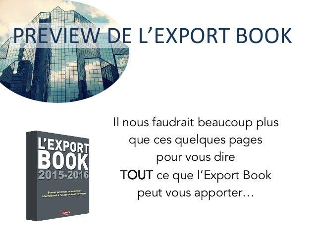 Il nous faudrait beaucoup plus que ces quelques pages pour vous dire TOUT ce que l'Export Book peut vous apporter… PREVIEW...