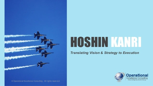 © Operational Excellence Consulting HOSHIN KANRI Translating Vision & Strategy to Execution © Operational Excellence Consu...