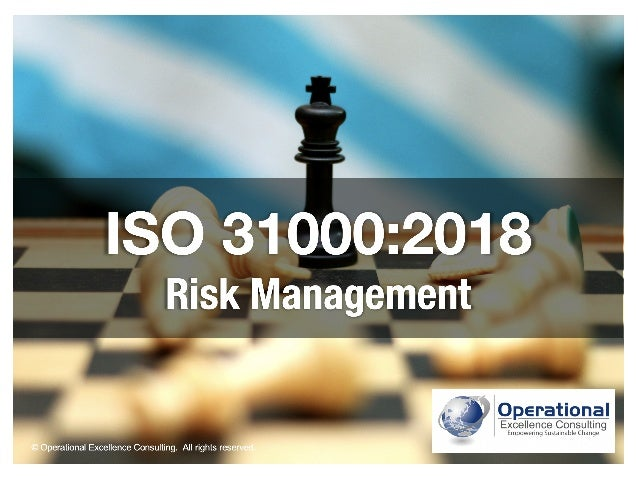 © Operational Excellence Consulting. All rights reserved. ISO 31000:2018 Risk Management © Operational Excellence Consulti...