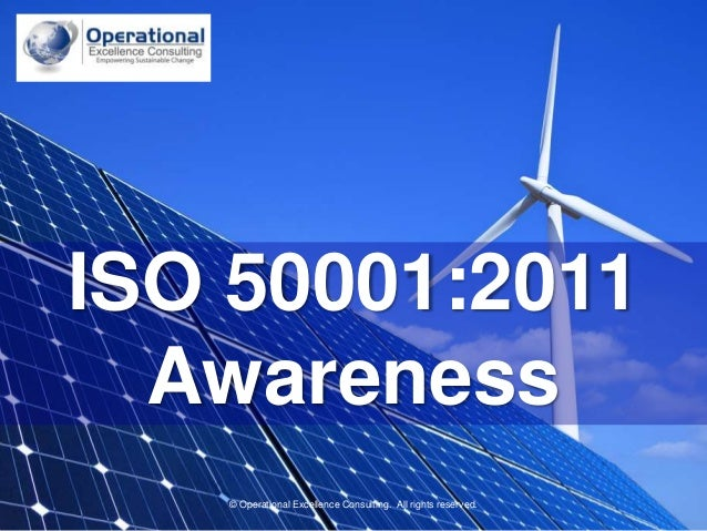 © Operational Excellence Consulting. All rights reserved. © Operational Excellence Consulting. All rights reserved. ISO 50...