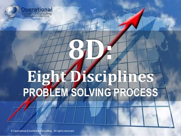 © Operational Excellence Consulting. All rights reserved. © Operational Excellence Consulting. All rights reserved. 8D: Ei...