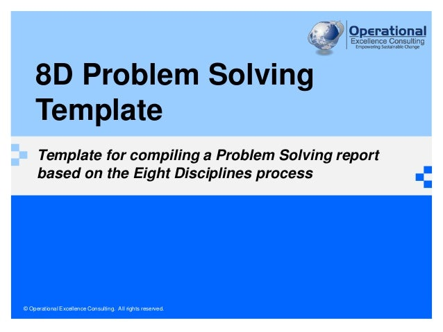 8D Problem Solving  Template  Template for compiling a Problem Solving report  based on the Eight Disciplines process  © O...