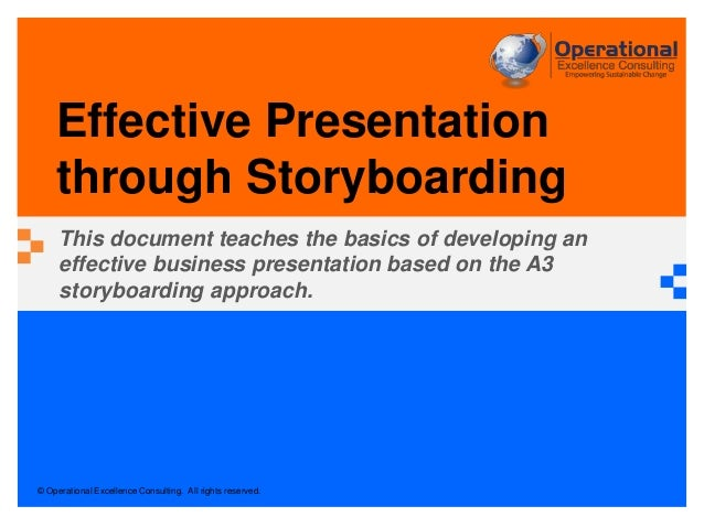 © Operational Excellence Consulting. All rights reserved. Effective Presentation through Storyboarding This document teach...