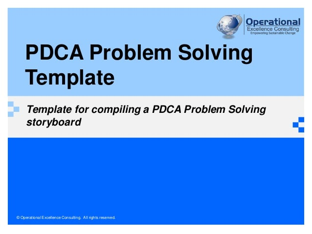 PDCA Problem Solving  Template  Template for compiling a PDCA Problem Solving  storyboard  © Operational Excellence Consul...