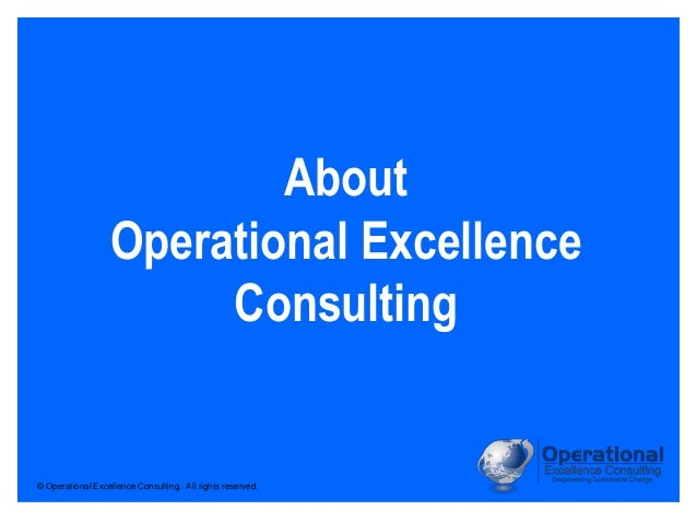 © Operational Excellence Consulting. All rights reserved. About Operational Excellence Consulting