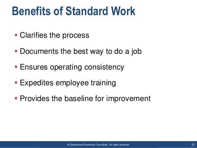 © Operational Excellence Consulting. All rights reserved. 11 Benefits of Standard Work  Clarifies the process  Documents...