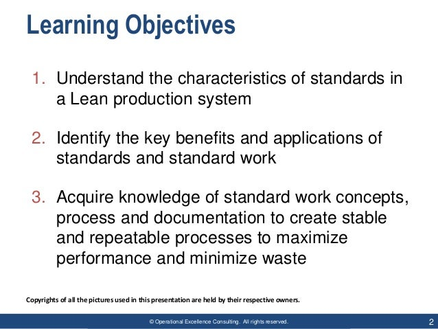 © Operational Excellence Consulting. All rights reserved. 2 Learning Objectives 1. Understand the characteristics of stand...