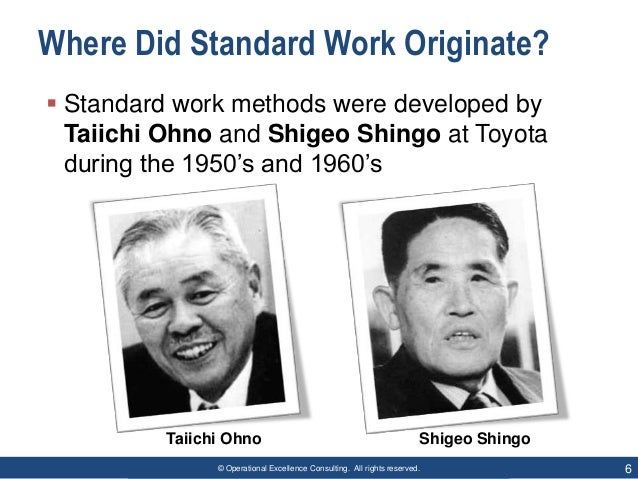 © Operational Excellence Consulting. All rights reserved. 6 Where Did Standard Work Originate?  Standard work methods wer...