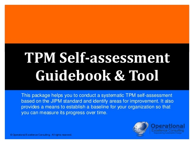 © Operational Excellence Consulting. All rights reserved. TPM Self-assessment Guidebook & Tool This package helps you to c...