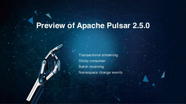 Preview of Apache Pulsar 2.5.0 Transactional streaming Sticky consumer Batch receiving Namespace change events