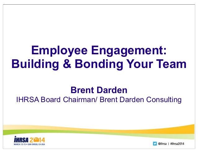 Session title Speaker name, Title, Affiliation Employee Engagement: Building & Bonding Your Team Brent Darden IHRSA Board ...