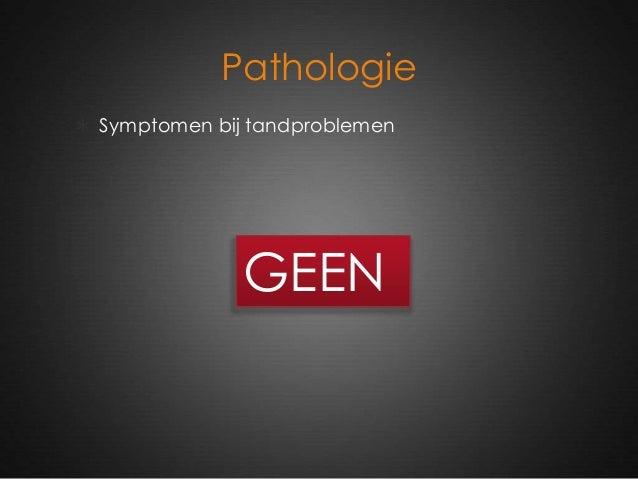 Pathologie  Symptomen bij tandproblemen GEEN