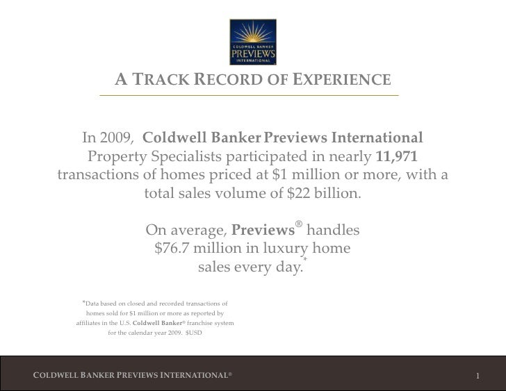 1<br />ATRACK RECORD OF EXPERIENCE<br />In 2009,  Coldwell BankerPreviewsInternational Property Specialists participated i...